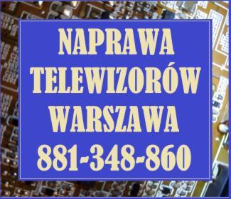 Naprawa Telewizorów Warszawa  Mokotów 881-348-860 Serwis TV w domu klienta