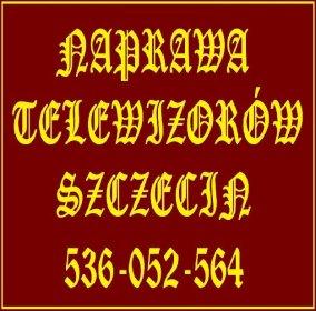 Naprawa Telewizorów Szczecin  Serwis Naprawy Telewizorów w Domu Klienta Tel: 536-052-564, oferta