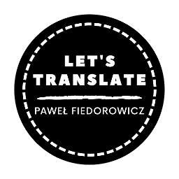 Let's Translate Paweł Fiedorowicz - Tłumaczenia dokumentów Bielsk Podlaski