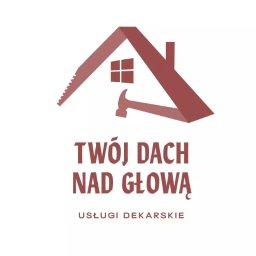 Twój Dach Nad Głową - Firma Dekarska Goleniów
